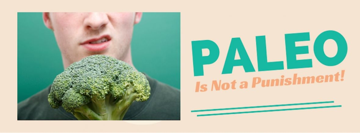 Paleo is NOT a Punishment!