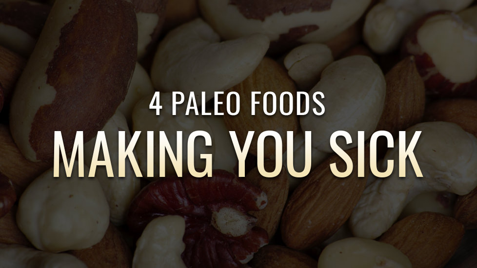 4 Paleo Foods Making You Sick