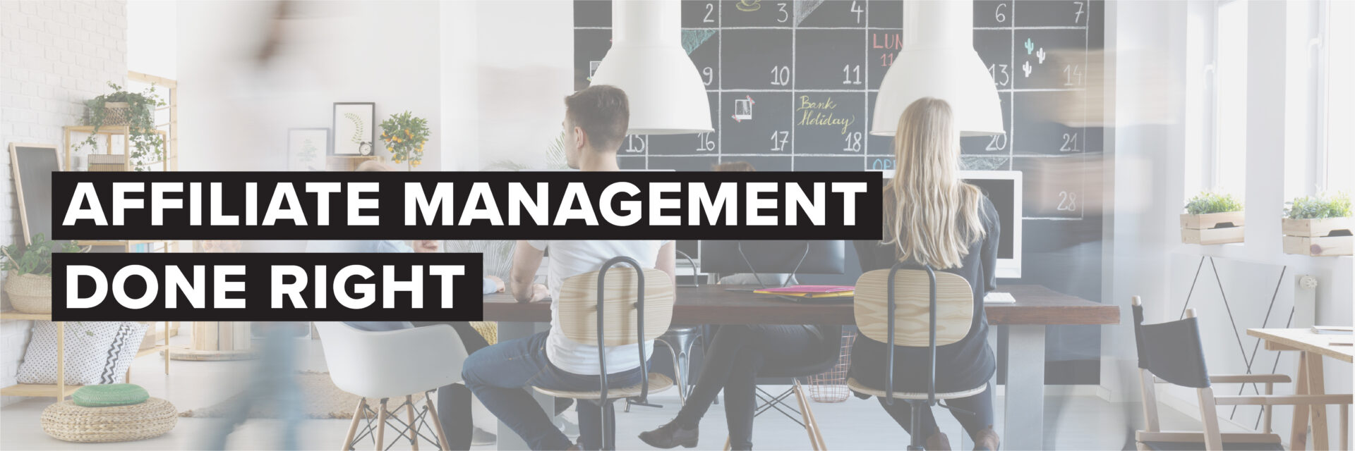 Affiliate Management Done Right